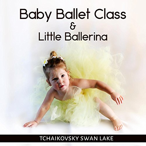 Baby Ballet Class & Little Ballerina – Favourite Ballet Dance Music for Toddlers, Kids & Childrens, Pink Tutu, First Ballet Lessons with Tchaikovsky Swan Lake