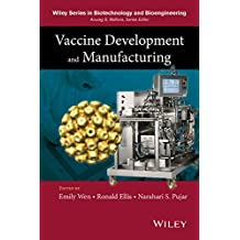Vaccine Development and Manufacturing (Wiley Series in Biotechnology and Bioengineering Book 5)