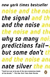 The Signal and the Noise: Why So Many Predictions Fail-but Some Don't