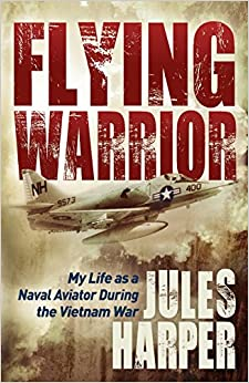 Book Flying Warrior: My Life as a Naval Aviator During the Vietnam War