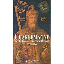 Charlemagne, Roi des Francs, Empereur d'Occident (768-814) (Aux sources de l'histoire t. 2) (French Edition)