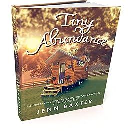 Tiny Abundance: My Journey to a Simple, Yet Fabulously Abundant Life in 160 Square Feet by [Baxter, Jenn]
