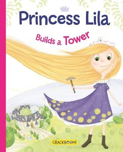Princess Lila Builds a Tower (Tower Princess)
