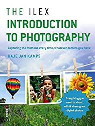 The Ilex Introduction to Photography: Capture the moment every time, whatever camera you have
