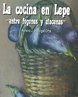 La cocina en Lepe: Entre fogones y alhacenas (Spanish Edition) by [Madrigal
