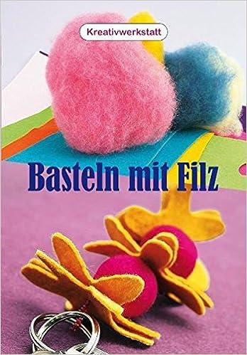 Basteln Mit Filz 9783895555312 Amazon Com Books