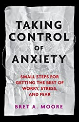 Taking Control of Anxiety: Small Steps for Getting the Best of Worry, Stress, and Fear (APA Lifetools: Books for the General Public)
