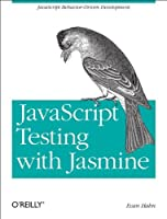 JavaScript Testing with Jasmine Front Cover