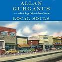 Local Souls Audiobook by Allan Gurganus Narrated by Allan Gurganus