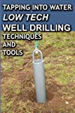 Tapping Into Water Low Tech Well Drilling Techniques and Tools