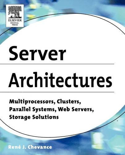 Server Architectures: Multiprocessors, Clusters, Parallel Systems, Web Servers, Storage Solutions ()
