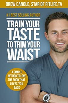 Train Your Taste To Trim Your Waist by [Canole, Drew]