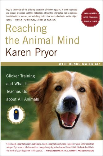 Reaching the Animal Mind: Clicker Training and What It Teaches Us About All Animals Animal Training