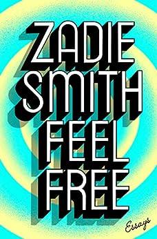Feel Free: Essays by [Smith, Zadie]