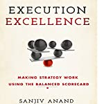 Execution Excellence: Making Strategy Work Using the Balanced Scorecard | Sanjiv Anand