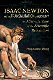 Isaac Newton and the Transmutation of Alchemy, Philip Ashley Fanning, 1556437722