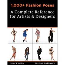 1,000+ Fashion Poses:  A Complete Reference Book for Artists and Designers: Academy Posing Guides (FilmPhotoAcademy: Posing Guides 3)