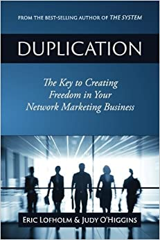 Duplication: The Key to Creating Freedom in Your Network Marketing Business by Lofholm, Eric, O'Higgins, Judy (2014)
