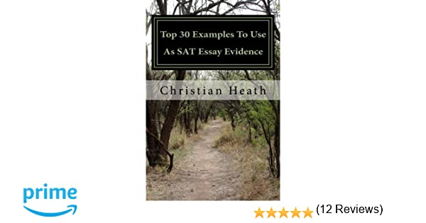top 30 examples to use as sat essay evidence christian heath 9781479248735 amazoncom books sat essay examples 12