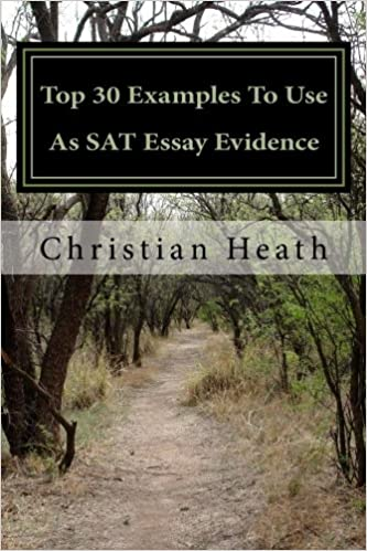 top 30 examples to use as sat essay evidence christian heath 9781479248735 amazoncom books