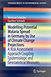 Modelling Potential Malaria Spread in Germany by Use of Climate Change Projections: A Risk Assessment Approach Coupling Epidemiologic and ... (SpringerBriefs in Environmental Science)