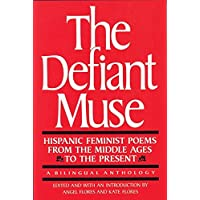 The Defiant Muse: Hispanic Feminist Poems from the Mid: A Bilingual Anthology (The Defiant Muse Series) (Spanish Edition)