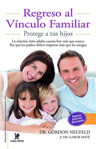 Regreso al vinculo familiar (Coleccion: Familia Sana Para Un Planeta Sano) (Spanish Edition) [Dr. GORDON NEUFELD - Dr. GABOR MATE] (Tapa Blanda)