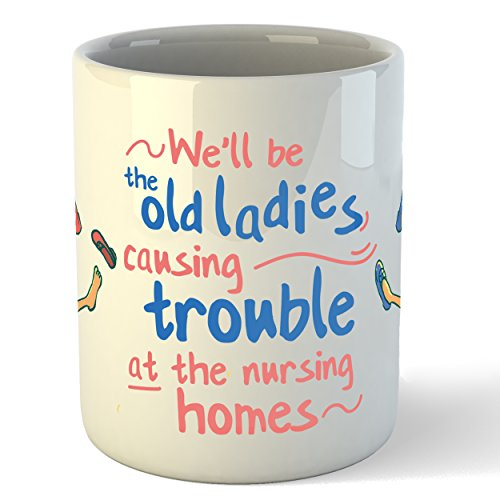 Funny Best Friends Coffee Mug. A Unique and Thoughtful Novelty Coffee or Teacup Gift To Your Special Bff. We'll Be The Old Ladies Causing Trouble At The Nursing Homes. Great Valentines Day Gift