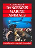 A Colour Atlas of Dangerous Marine Animals, Bruce W. Halstead and P. S. Auerbach, 0723409560