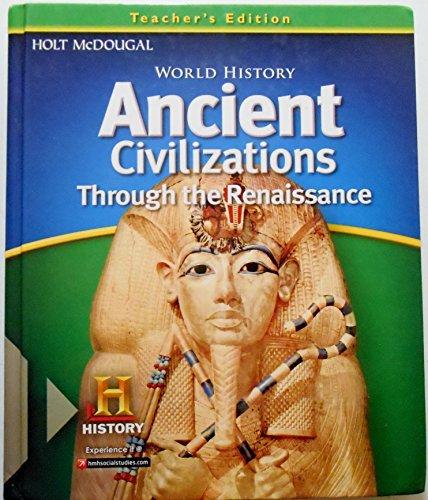 World History: Teacher Edition Ancient Civilizations Through The Renaissance 2012