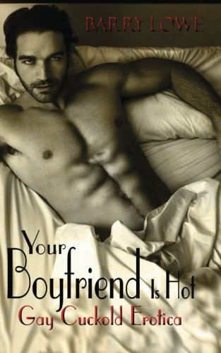 Your Boyfriend Is Hot: Gay Cuckold Erotica