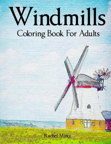 Windmills - Coloring Book For Adults: Collection of Dutch Mills & Windmill Landscapes - Hand Drawn Sketches