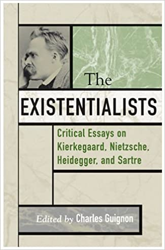 the existentialists critical essays on kierkegaard nietzsche  the existentialists critical essays on kierkegaard nietzsche heidegger and sartre critical essays on the classics series