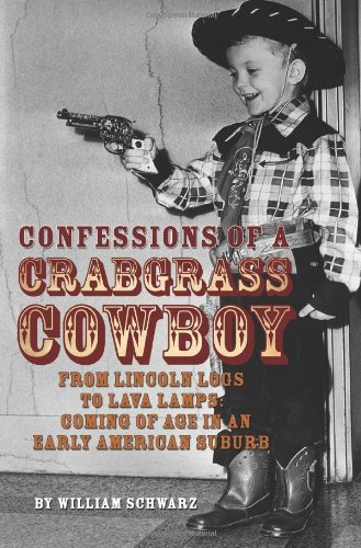 Price comparison product image Confessions of a Crabgrass Cowboy: From Lincoln Logs to Lava Lamps: Coming of Age in an Early American Suburb