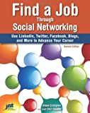 Find a Job Through Social Networking: Use LinkedIn, Twitter, Facebook, Blogs and More to Advance Your Career