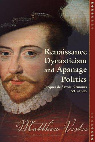 Renaissance Dynasticism and Apanage Politics: Jacques de Savoie-Nemours 1531-1585 (Early Modern Studies, v. 9