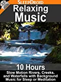 Relaxing Music - 10 hours: Slow Motion Rivers, Creeks, and Waterfalls with Background Music for Sleep or Meditation