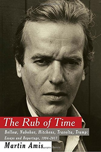 Image of The Rub of Time: Bellow, Nabokov, Hitchens, Travolta, Trump: Essays and Reportage, 1994-2017