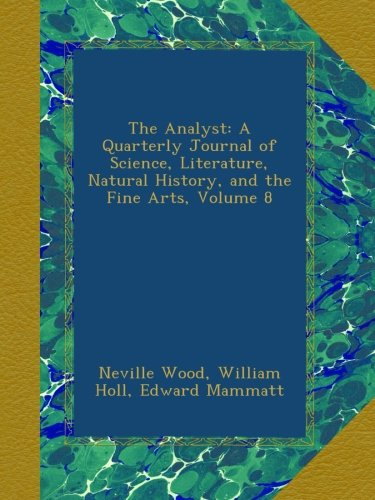 Read Online The Analyst: A Quarterly Journal of Science, Literature, Natural History, and the Fine Arts, Volume 8 ebook