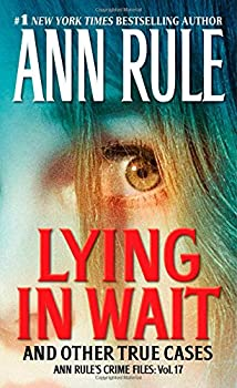 Lying in Wait: Ann Rule's Crime Files: Vol.17 1451648294 Book Cover