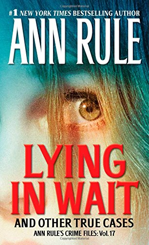 Lying in Wait: Ann Rule's Crime Files: Vol.17 - Book #17 of the Crime Files