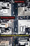 The Technology of Policing, Peter K. Manning, 0814757243