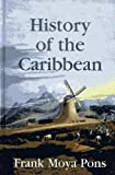 History of the Caribbean : Plantationa, Trade, and War in the Atlantic World, Moya Pons, Frank, 1558765603