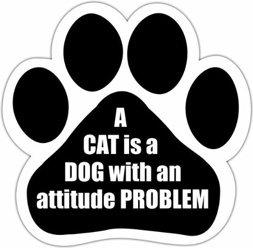 Cat is a Dog with Attitude A Cat is a Dog with an Attitude Problem Paw Shaped Car Truck Refrigerator Magnet