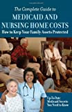 The Complete Guide to Medicaid and Nursing Home Costs, Atlantic Publishing Group Inc. Staff, 1601381530