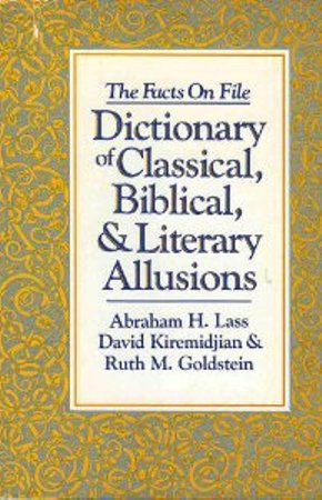 - The Facts on File Dictionary of Classical, Biblical and Literary Allusions