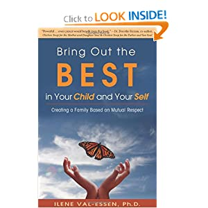 Bring Out the Best in Your Child and Your Self Ilene Val-Essen