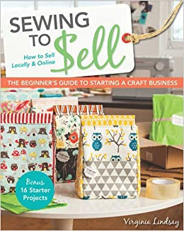 Sewing to sell the beginner 39 s guide to starting a craft for Sewing to sell at craft fairs