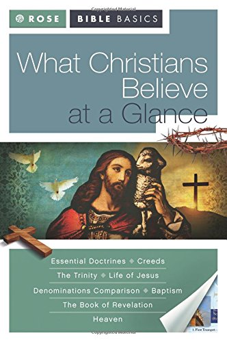 Read Online What Christians Believe at a Glance (Rose Bible Basics) PDF
