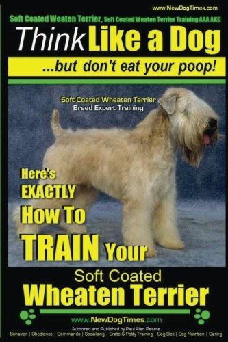 Soft Coated Wheaten Terrier, Soft Coated Wheaten Terrier Training AAA AKC | Think Like a Dog ~ But Don't Eat Your Poop! | Soft Coated Wheaten Terrier ... Your Soft Coated Wheaten Terrier (Volume 1)